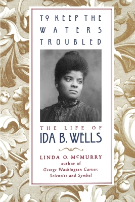To Keep the Waters Troubled: The Life of Ida B. Wells - McMurry, Linda O, and Edwards, Linda McMurry