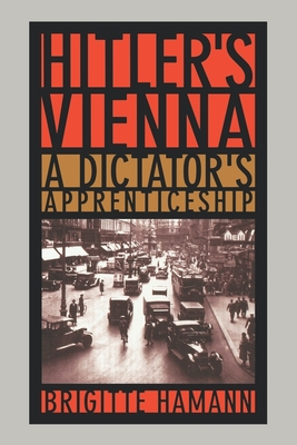 Hitler's Vienna: A Dictator's Apprenticeship - Hamann, Brigitte, and Thornton, Thomas (Translated by)
