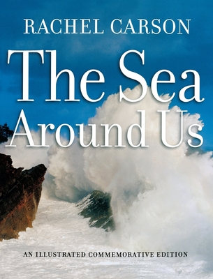 The Sea Around Us - Carson, Rachel, and Skinner, Brian J (Afterword by), and Ballard, Robert D, Ph.D. (Introduction by)