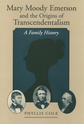 Mary Moody Emerson and the Origins of Transcendentalism: A Family History - Cole, Phyllis