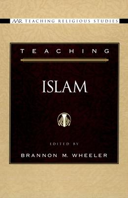 Teaching Islam - Wheeler, Brannon M (Editor)