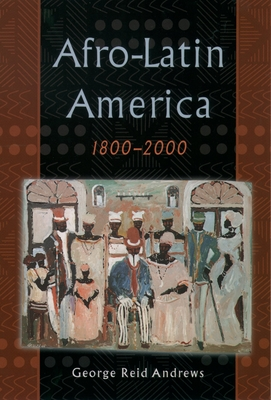 Afro-Latin America, 1800-2000 - Andrews, George Reid
