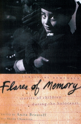 Flares of Memory: Stories of Childhood During the Holocaust - Brostoff, Anita (Editor), and Chamovitz, Sheila, and Eliach, Yaffa (Foreword by)