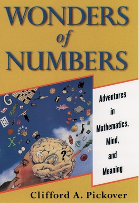 Wonders of Numbers: Adventures in Mathematics, Mind, and Meaning - Pickover, Clifford A, Ph.D.