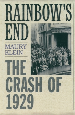 Rainbow's End: The Crash of 1929 - Klein, Maury