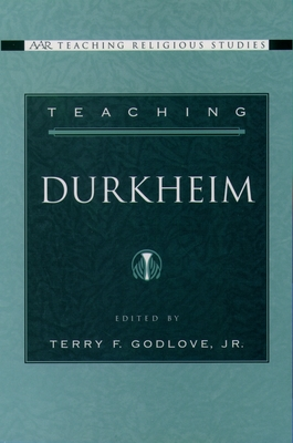 Teaching Durkheim - Godlove, Terry F, Jr. (Editor)