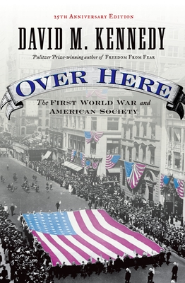 Over Here: The First World War and American Society - Kennedy, David M