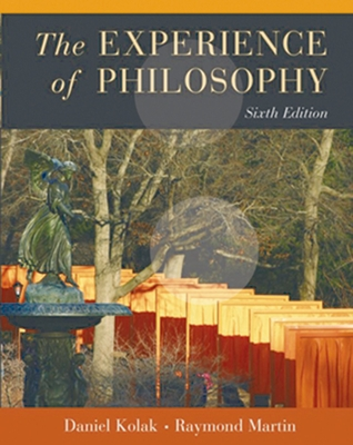 The Experience of Philosophy - Kolak, Daniel, and Martin, Raymond, Professor