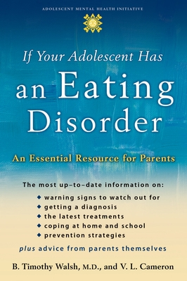 If Your Adolescent Has an Eating Disorder: An Essential Resource for Parents - Walsh, B Timothy, Dr., M.D., and Cameron, V L