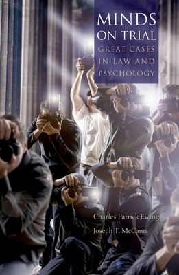 Minds on Trial: Great Cases in Law and Psychology - Ewing, Charles Patrick, and McCann, Joseph T, Psyd, Psy D