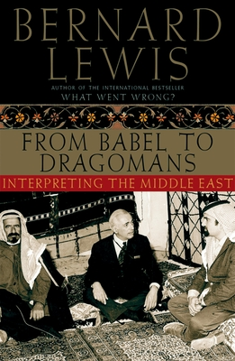 From Babel to Dragomans: Interpreting the Middle East - Lewis, Bernard