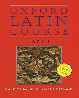 Oxford Latin Course: Part I - Balme, Maurice, and Morwood, James