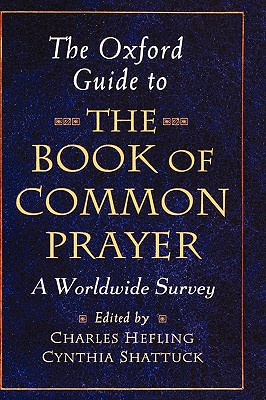 The Oxford Guide to the Book of Common Prayer: A Worldwide Survey - Hefling, Charles (Editor), and Shattuck, Cynthia (Editor)