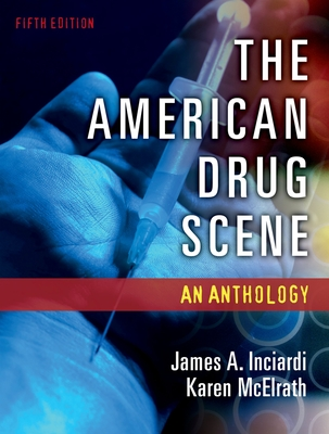 The American Drug Scene: An Anthology - Inciardi, James a (Editor), and McElrath, Karen (Editor)