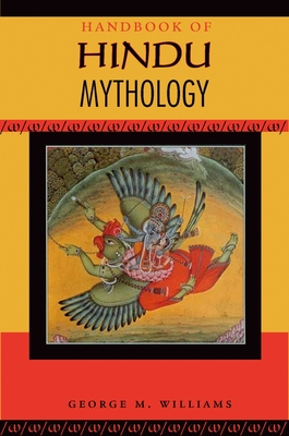 Handbook of Hindu Mythology - Williams, George M, Jr.