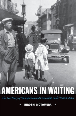 Americans in Waiting: The Lost Story of Immigration and Citizenship in the United States - Motomura, Hiroshi
