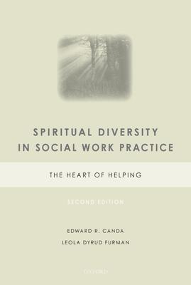 Spiritual Diversity in Social Work Practice: The Heart of Helping - Canda, Edward R, Ph.D., and Furman, Leola Dyrud