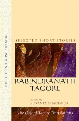 Rabindranath Tagore: Selected Short Stories - Chaudhuri, Sukanta, Professor (Editor), and Ghosha, Sankha (Editor), and Ghosha, Tapobrata (Introduction by)