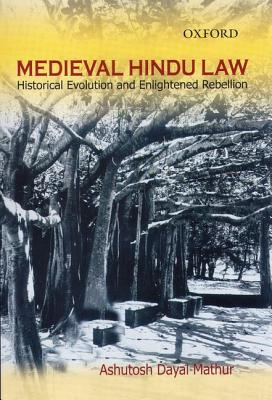 Medieval Hindu Law: Historical Evolution and Enlightened Rebellion - Mathur, Ashutosh Dayal (Editor)