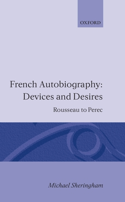 French Autobiography Devices and Desires: Rousseau to Perec - Sheringham, Michael