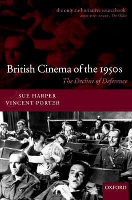 British Cinema of the 1950s: The Decline of Deference - Harper, Sue, and Porter, Vincent