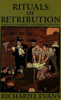 Rituals of Retribution: Capital Punishment in Germany, 1600-1987 - Evans, Richard J