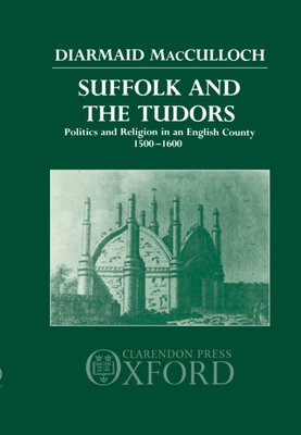 Suffolk and the Tudors: Politics and Religion in an English County 1500-1600 - MacCulloch, Diarmaid, Professor