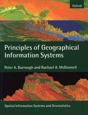 Principles of Geographical Information Systems - Burrough, Peter A, and McDonnell, Rachel A, and McDonnell, Rachael A