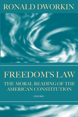 Freedom's Law: The Moral Reading of the American Constitution - Dworkin, Ronald M.