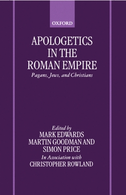 Apologetics in the Roman Empire: Pagans, Jews, and Christians - Edwards, Mickey, and Goodman, Susan, and Price