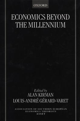 Economics Beyond the Millennium - Kirman, Alan (Editor), and Gerard-Varet, Louis-Andre (Editor), and Association of Southern European Economic Theorists