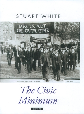 The Civic Minimum: On the Rights and Obligations of Economic Citizenship - White, Stuart, Dr.