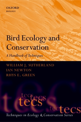 Bird Ecology and Conservation: A Handbook of Techniques - Sutherland, William J, and Newton, Ian, and Green, Rhys