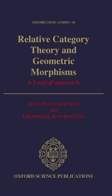 Relative category theory and geometric morphisms a logical approach - Chapman, and Rowbottom
