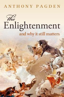 The Enlightenment: And Why it Still Matters - Pagden, Anthony