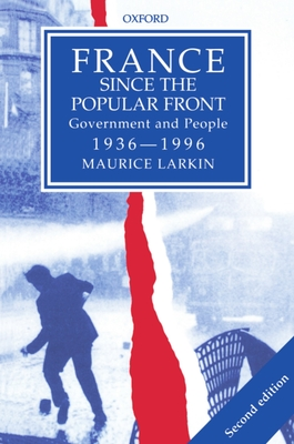 France Since the Popular Front: Government and People 1936-1996 - Larkin, Maurice