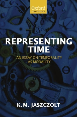 Representing Time: An Essay on Temporality as Modality - Jaszczolt, K M