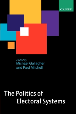 The Politics of Electoral Systems - Gallagher, Michael, Professor (Editor), and Mitchell, Paul (Editor)