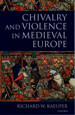 Chivalry and Violence in Medieval Europe - Kaeuper, Richard W