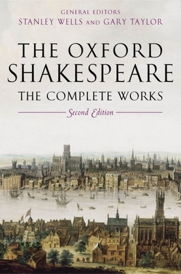 The Oxford Shakespeare: The Complete Works - Shakespeare, William, and Wells, Stanley W (Editor), and Jowett, John (Editor)