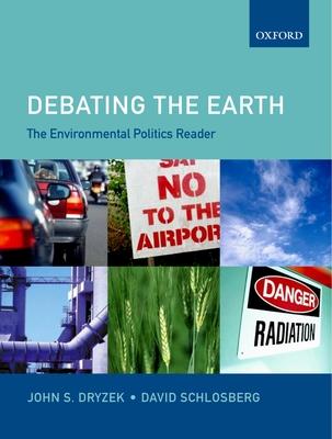 Debating the Earth: The Environmental Politics Reader - Dryzek, John S (Editor), and Schlosberg, David (Editor)