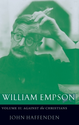 William Empson: Volume II: Against the Christians - Haffenden, John