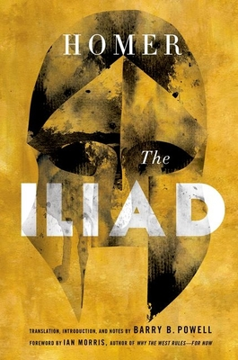 The Iliad - Homer, and Powell, Barry B (Translated by), and Morris, Ian (Foreword by)