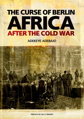 The Curse of Berlin: Africa After the Cold War - Adebajo, Adekeye, and Mazrui, Ali A (Preface by)