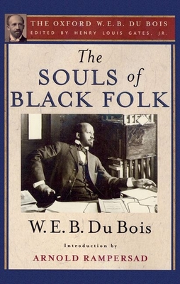 The Souls of Black Folk - Du Bois, W E B, PH.D., and Gates, Henry Louis, Jr. (Editor), and Rampersad, Arnold (Introduction by)