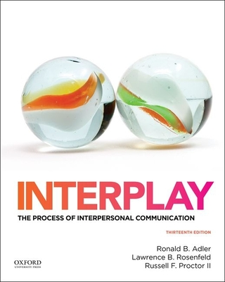 Interplay: The Process of Interpersonal Communication - Adler, Ronald, and Rosenfeld, Lawrence, and Proctor, Russell