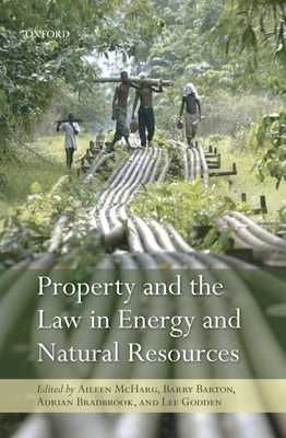 Property and the Law in Energy and Natural Resources - McHarg, Aileen (Editor), and Barton, Barry (Editor), and Bradbrook, Adrian J. (Editor)