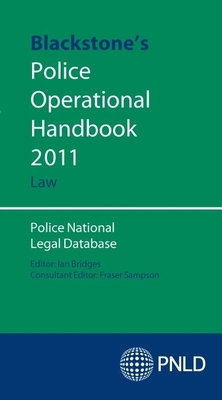 Blackstone's Police Operational Handbook: Law 2011 - Police National Legal Database (Editor)