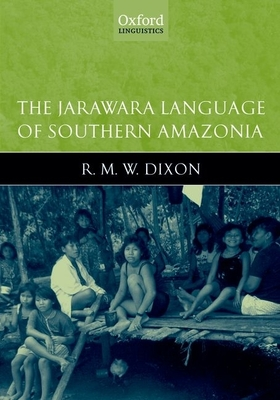 The Jarawara Language of Southern Amazonia - Dixon, R. M. W.