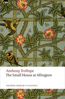 The Small House at Allington - Trollope, Anthony, and Birch, Dinah (Editor)